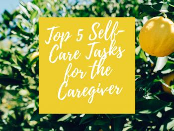 Top 5 Self-Care Tasks for the Caregiver 1